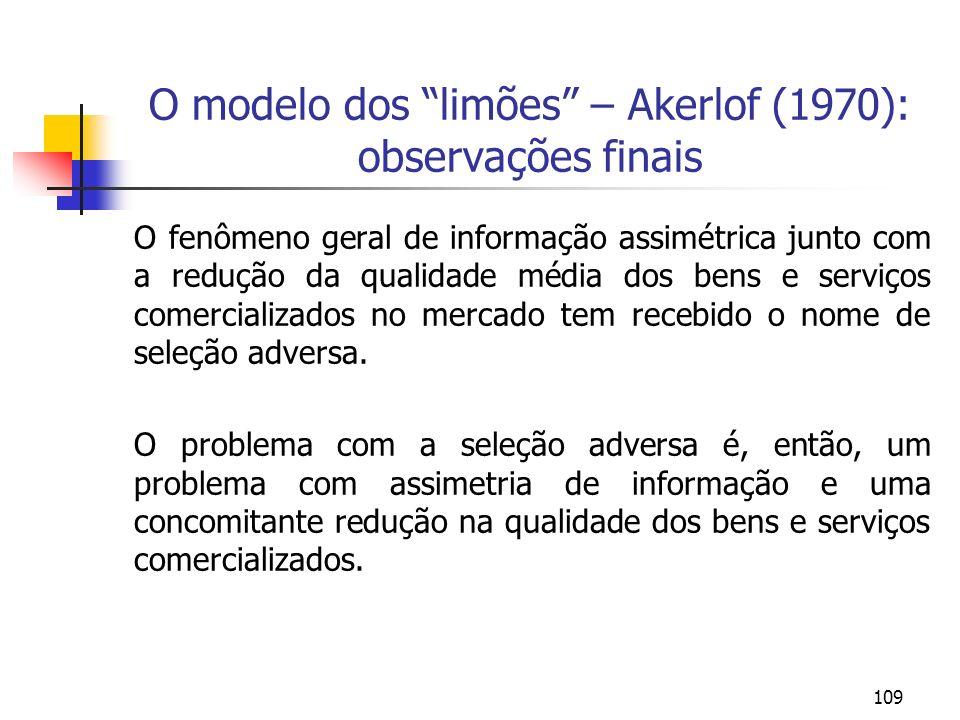109 O modelo dos limões – Akerlof (1970): observações finais O fenômeno geral de informação assimétrica junto com a redução da qualidade média dos ben