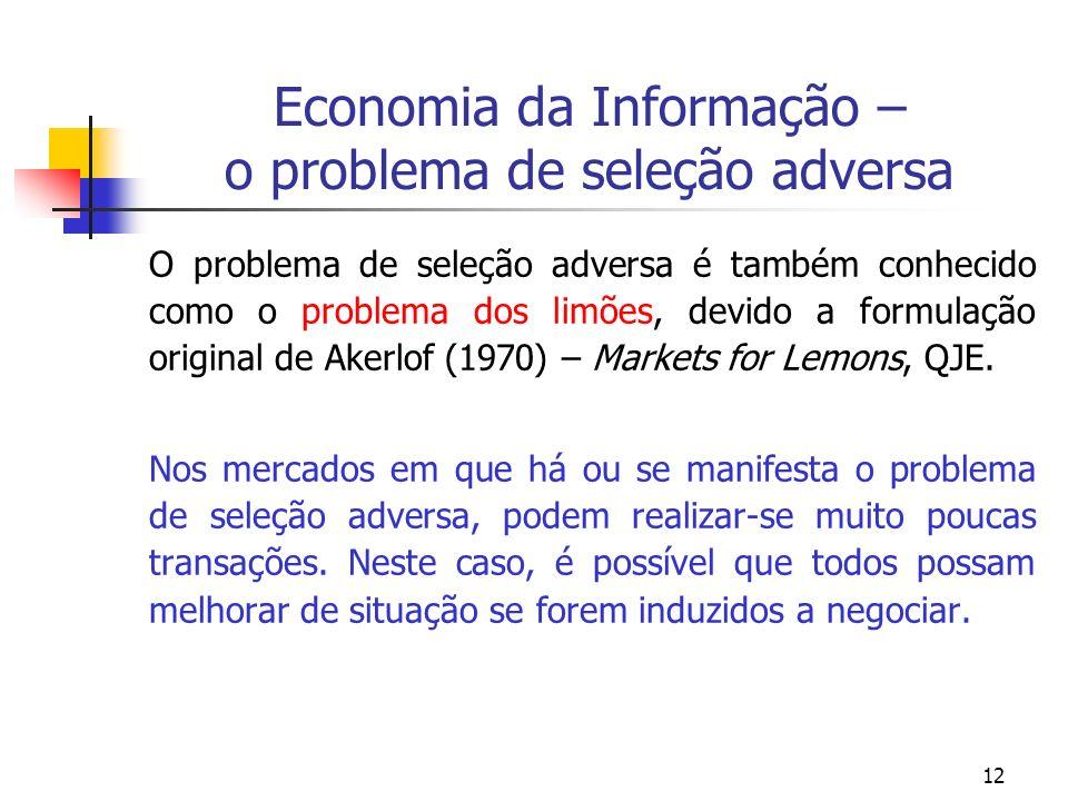 12 Economia da Informação – o problema de seleção adversa O problema de seleção adversa é também conhecido como o problema dos limões, devido a formul