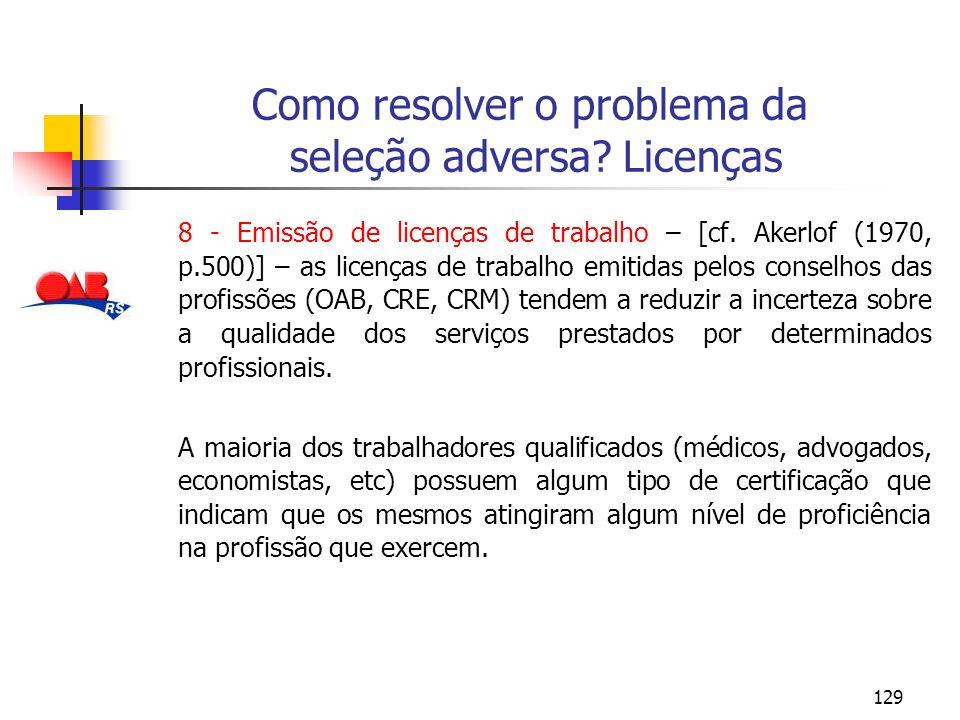 129 Como resolver o problema da seleção adversa? Licenças 8 - Emissão de licenças de trabalho – [cf. Akerlof (1970, p.500)] – as licenças de trabalho