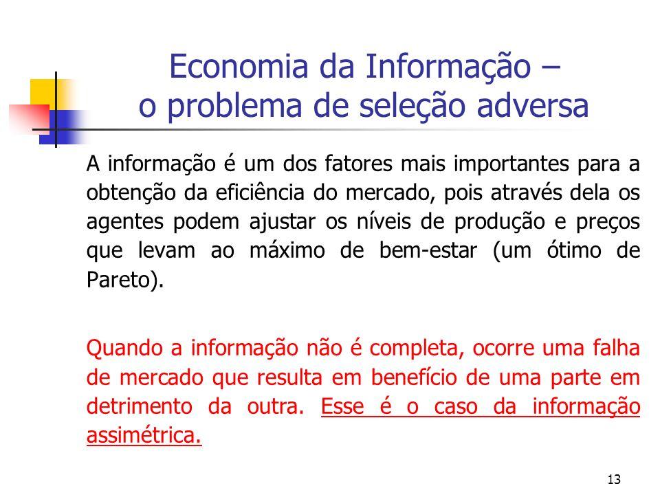13 Economia da Informação – o problema de seleção adversa A informação é um dos fatores mais importantes para a obtenção da eficiência do mercado, poi