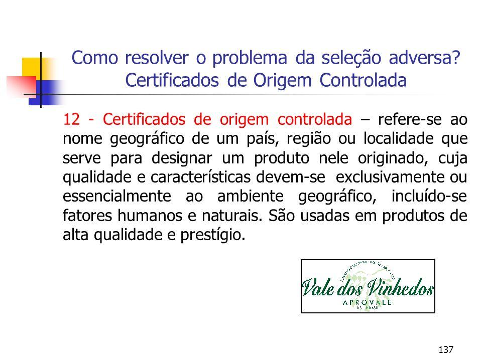 137 Como resolver o problema da seleção adversa? Certificados de Origem Controlada 12 - Certificados de origem controlada – refere-se ao nome geográfi