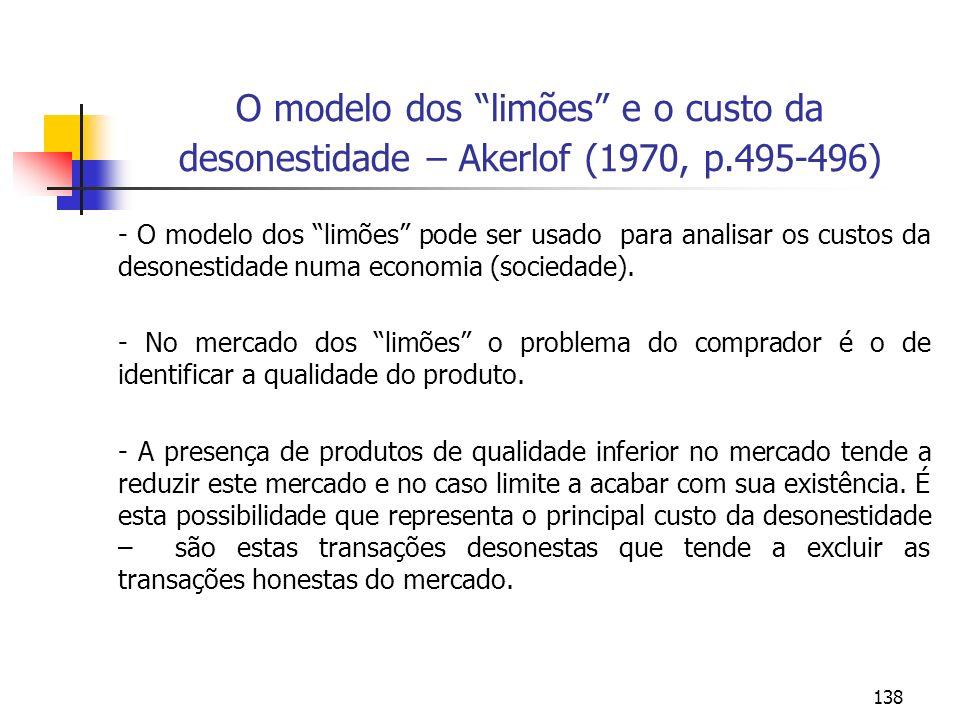 138 O modelo dos limões e o custo da desonestidade – Akerlof (1970, p.495-496) - O modelo dos limões pode ser usado para analisar os custos da desones