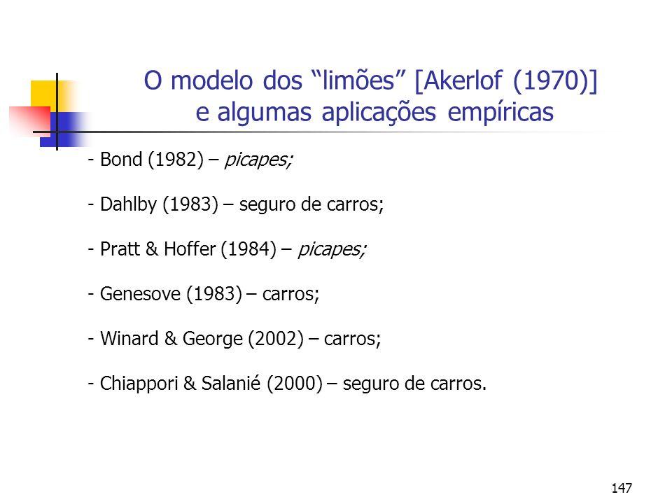 147 O modelo dos limões [Akerlof (1970)] e algumas aplicações empíricas - Bond (1982) – picapes; - Dahlby (1983) – seguro de carros; - Pratt & Hoffer