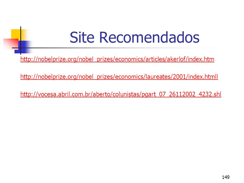149 Site Recomendados http://nobelprize.org/nobel_prizes/economics/articles/akerlof/index.htm http://nobelprize.org/nobel_prizes/economics/laureates/2