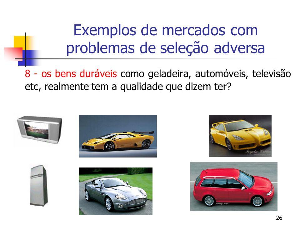 26 Exemplos de mercados com problemas de seleção adversa 8 - os bens duráveis como geladeira, automóveis, televisão etc, realmente tem a qualidade que