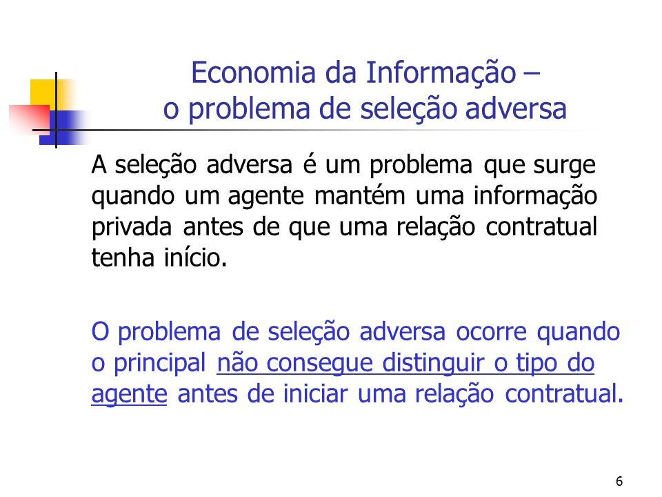 6 Economia da Informação – o problema de seleção adversa A seleção adversa é um problema que surge quando um agente mantém uma informação privada ante