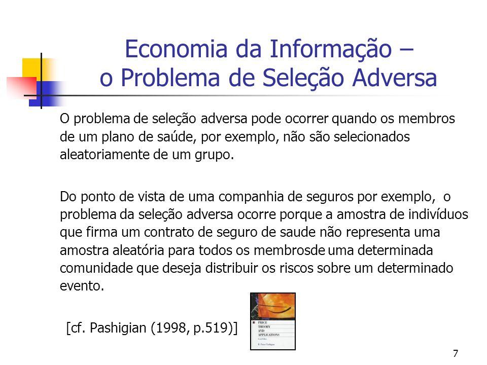 7 Economia da Informação – o Problema de Seleção Adversa O problema de seleção adversa pode ocorrer quando os membros de um plano de saúde, por exempl