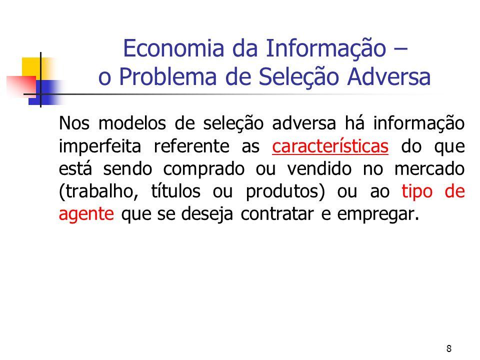 8 Economia da Informação – o Problema de Seleção Adversa Nos modelos de seleção adversa há informação imperfeita referente as características do que e