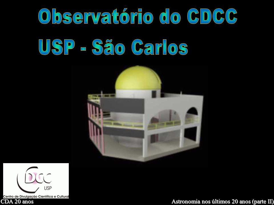 CDA 20 anos Astronomia nos últimos 20 anos (parte II) Observatório do CDCC - USP/SC