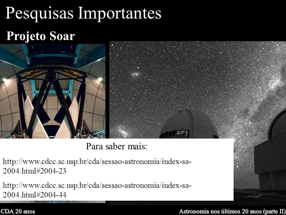 CDA 20 anos Astronomia nos últimos 20 anos (parte II) Projeto Soar Pesquisas Importantes Para saber mais: http://www.cdcc.sc.usp.br/cda/sessao-astrono