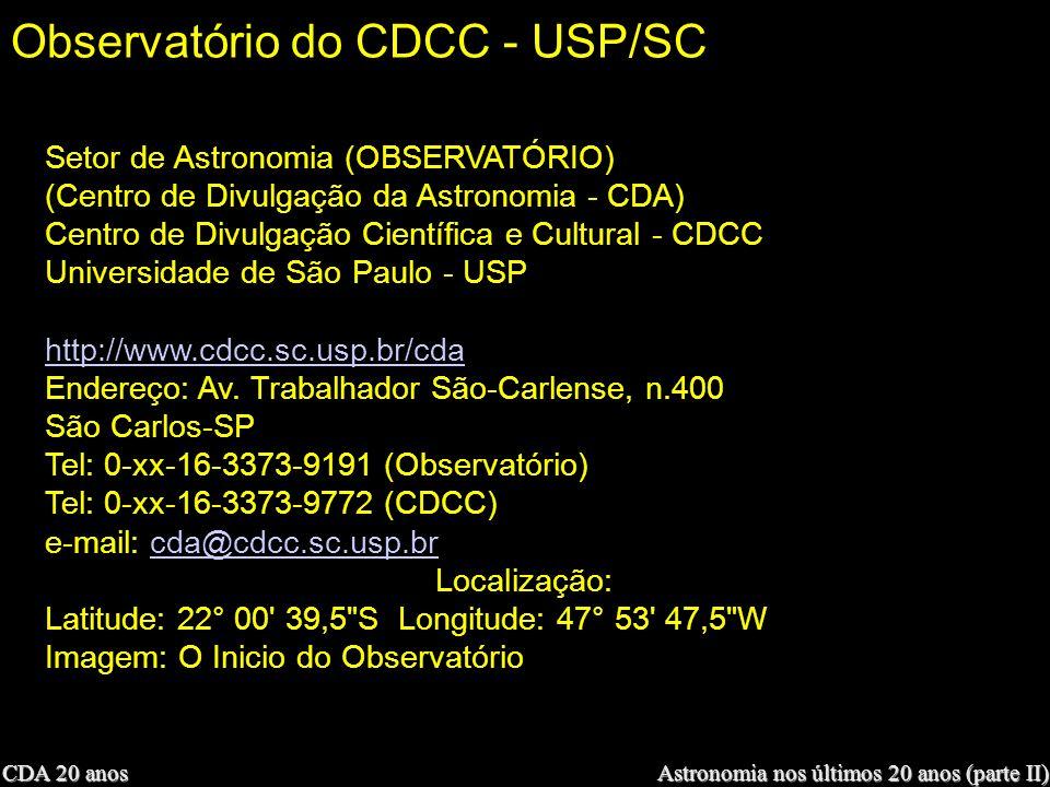 CDA 20 anos Astronomia nos últimos 20 anos (parte II) Observatório do CDCC - USP/SC Setor de Astronomia (OBSERVATÓRIO) (Centro de Divulgação da Astron