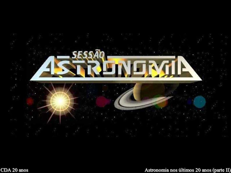 CDA 20 anos Astronomia nos últimos 20 anos (parte II) Sessão Astronomia