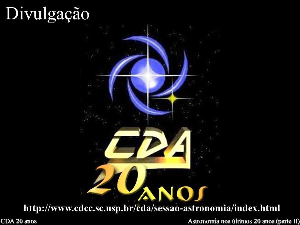 CDA 20 anos Astronomia nos últimos 20 anos (parte II) Divulgação http://www.revistamacrocosmo.com/ http://www.supernovas.cjb.net/ http://www.geocities