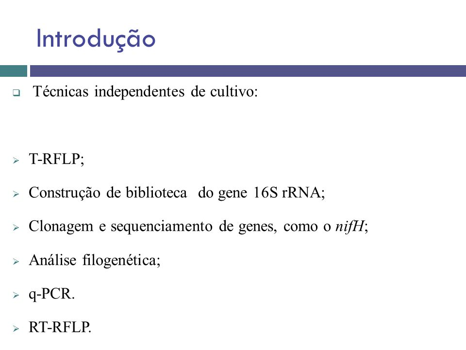 Introdução Técnicas independentes de cultivo: T-RFLP; Construção de biblioteca do gene 16S rRNA; Clonagem e sequenciamento de genes, como o nifH; Anál