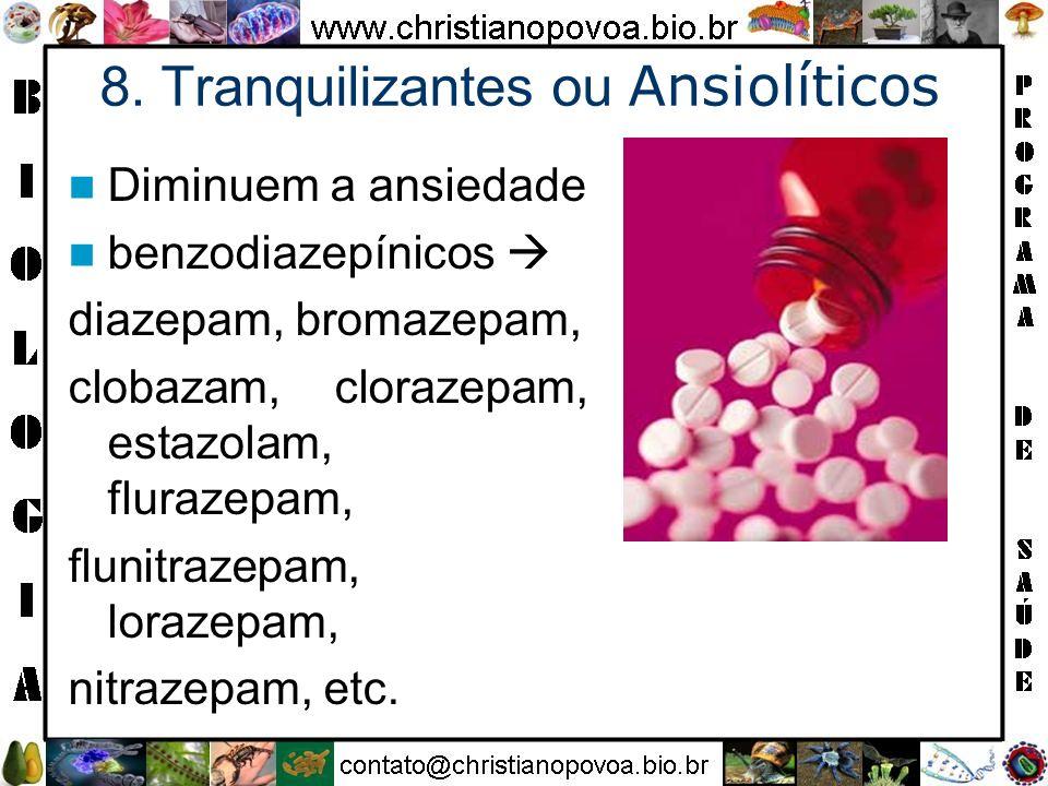 8. Tranquilizantes ou Ansiolíticos Diminuem a ansiedade benzodiazepínicos diazepam, bromazepam, clobazam, clorazepam, estazolam, flurazepam, flunitraz