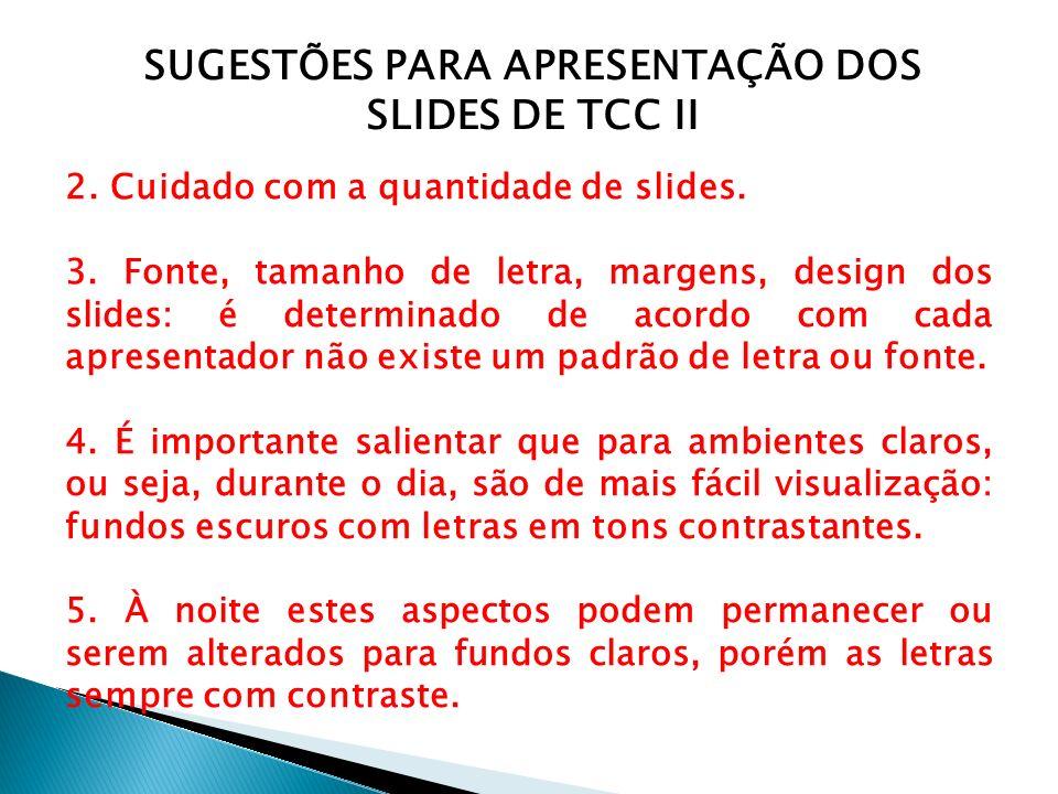 SUGESTÕES PARA APRESENTAÇÃO DOS SLIDES DE TCC II 2. Cuidado com a quantidade de slides. 3. Fonte, tamanho de letra, margens, design dos slides: é dete
