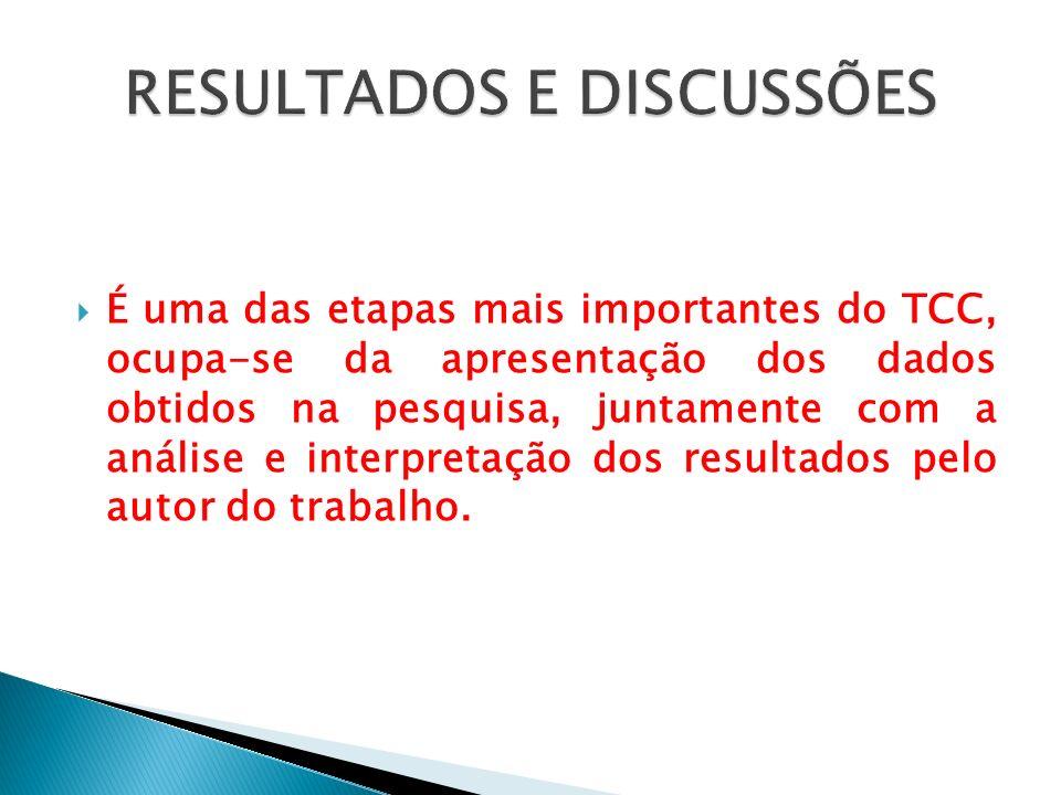 É uma das etapas mais importantes do TCC, ocupa-se da apresentação dos dados obtidos na pesquisa, juntamente com a análise e interpretação dos resulta