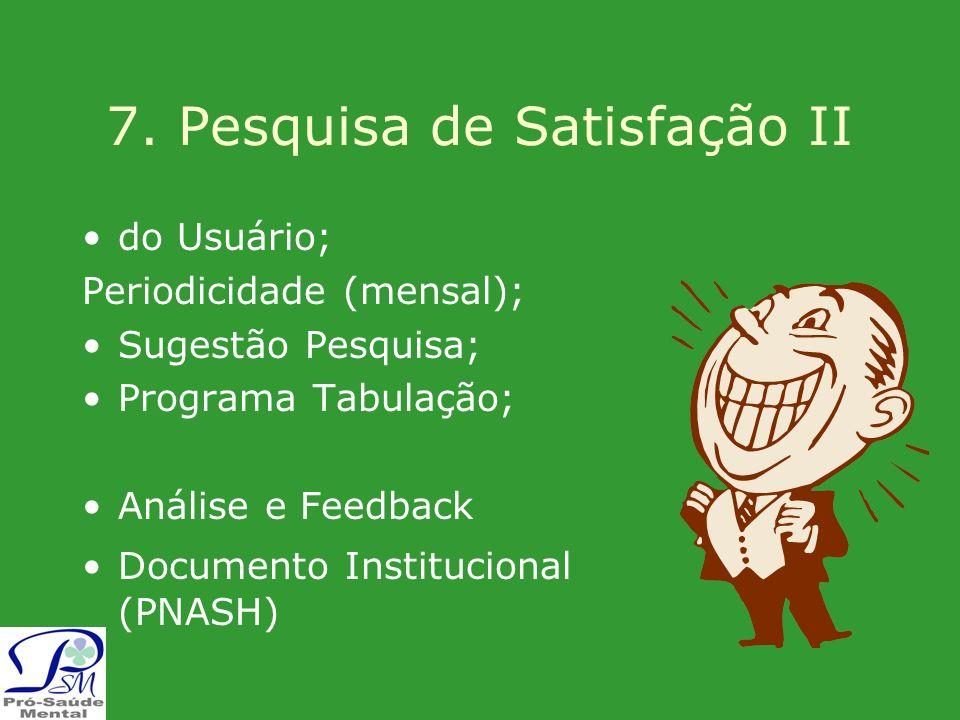 7. Pesquisa de Satisfação II do Usuário; Periodicidade (mensal); Sugestão Pesquisa; Programa Tabulação; Análise e Feedback Documento Institucional (PN