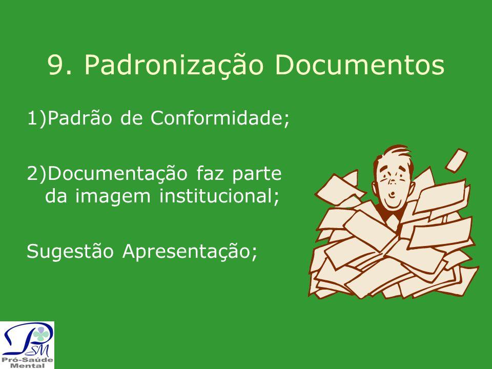 9. Padronização Documentos 1)Padrão de Conformidade; 2)Documentação faz parte da imagem institucional; Sugestão Apresentação;