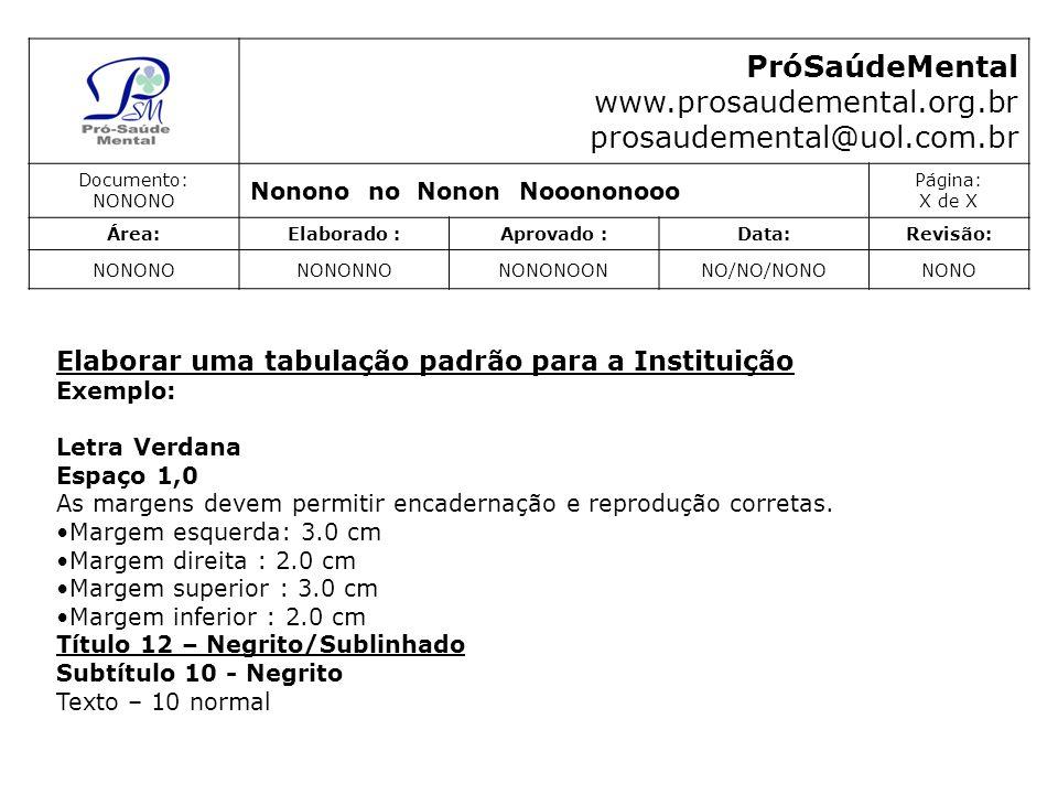 PróSaúdeMental www.prosaudemental.org.br prosaudemental@uol.com.br Documento: NONONO Nonono no Nonon Nooononooo Página: X de X Área:Elaborado :Aprovad