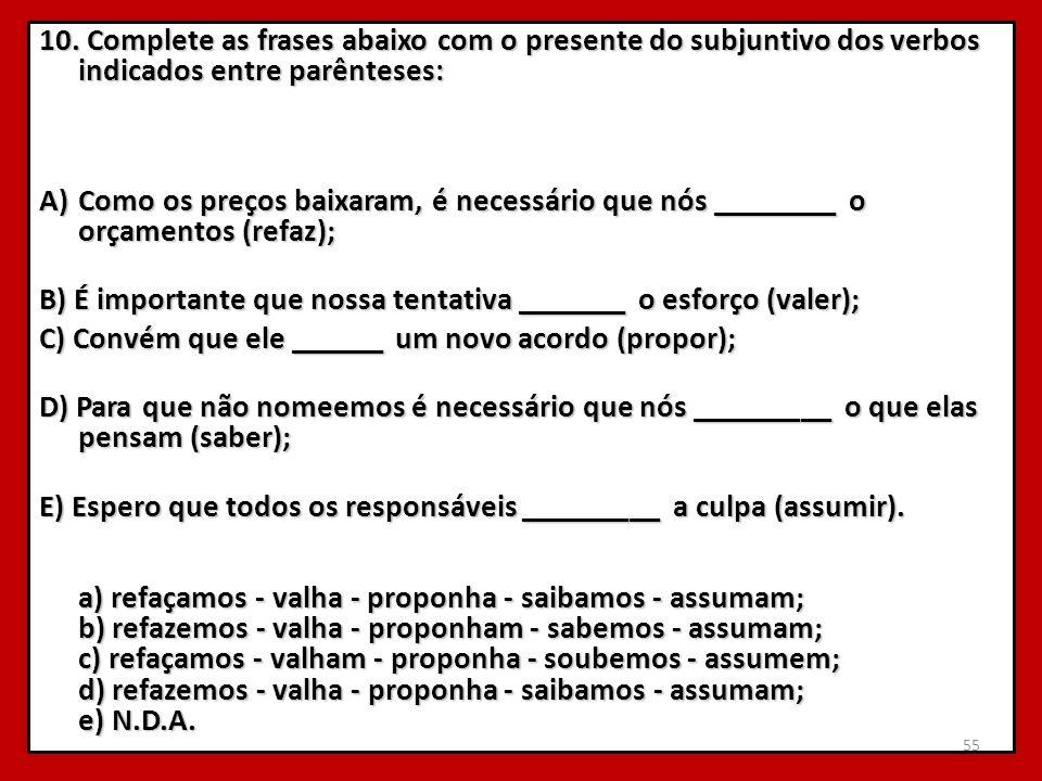 10. Complete as frases abaixo com o presente do subjuntivo dos verbos indicados entre parênteses: A)Como os preços baixaram, é necessário que nós ____