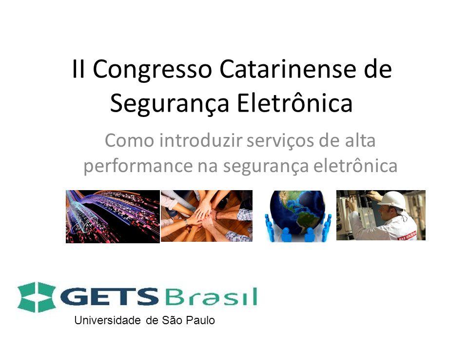 II Congresso Catarinense de Segurança Eletrônica Como introduzir serviços de alta performance na segurança eletrônica Universidade de São Paulo