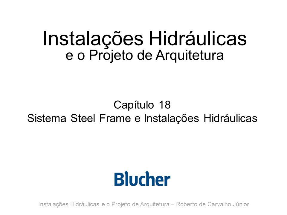 Instalações Hidráulicas e o Projeto de Arquitetura Capítulo 18 Sistema Steel Frame e Instalações Hidráulicas Instalações Hidráulicas e o Projeto de Ar