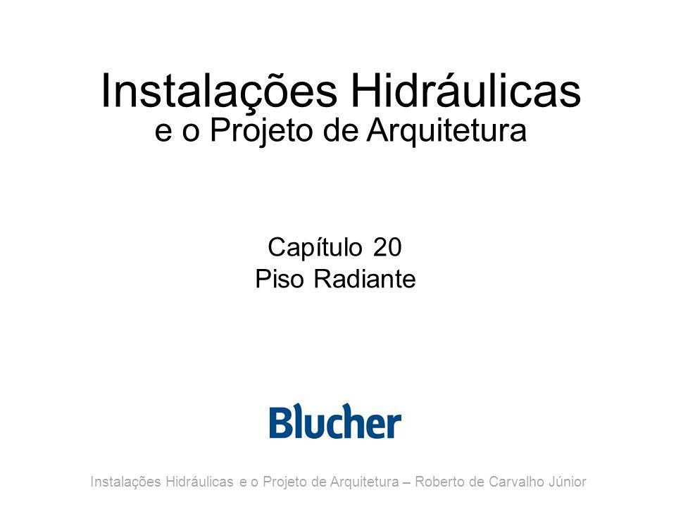 Instalações Hidráulicas e o Projeto de Arquitetura Capítulo 20 Piso Radiante Instalações Hidráulicas e o Projeto de Arquitetura – Roberto de Carvalho