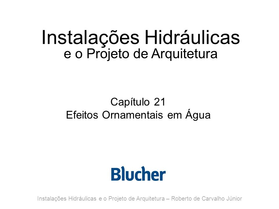 Instalações Hidráulicas e o Projeto de Arquitetura Capítulo 21 Efeitos Ornamentais em Água Instalações Hidráulicas e o Projeto de Arquitetura – Robert