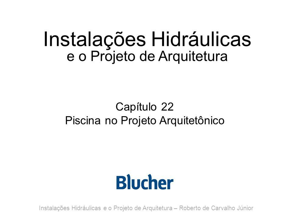 Instalações Hidráulicas e o Projeto de Arquitetura Capítulo 22 Piscina no Projeto Arquitetônico Instalações Hidráulicas e o Projeto de Arquitetura – R