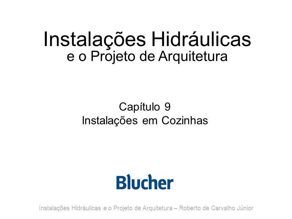 Instalações Hidráulicas e o Projeto de Arquitetura Capítulo 9 Instalações em Cozinhas Instalações Hidráulicas e o Projeto de Arquitetura – Roberto de