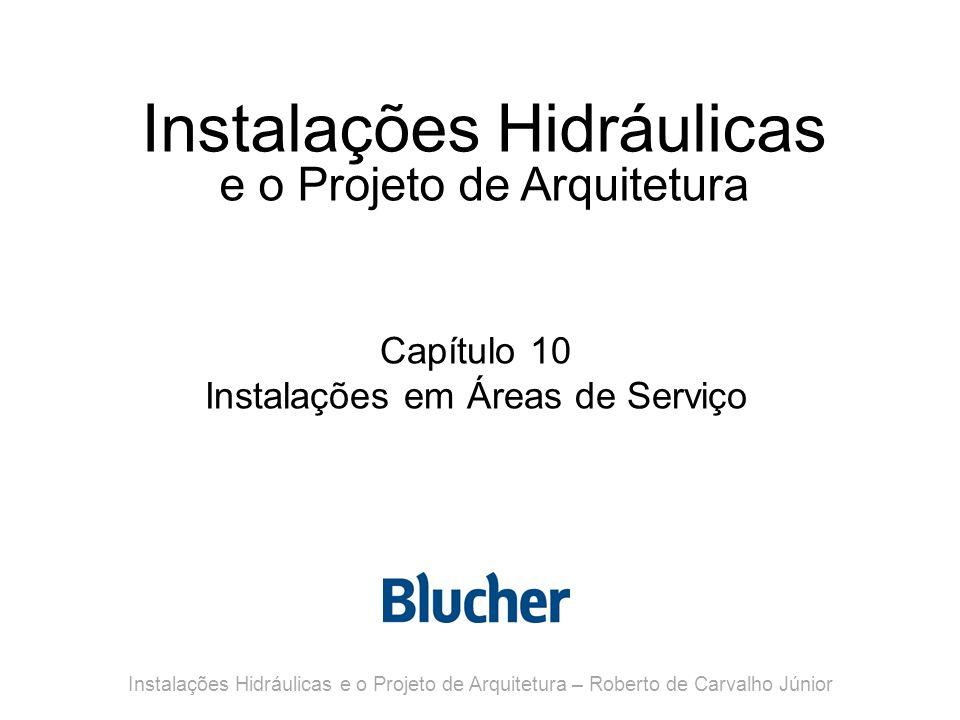 Instalações Hidráulicas e o Projeto de Arquitetura Capítulo 10 Instalações em Áreas de Serviço Instalações Hidráulicas e o Projeto de Arquitetura – Ro