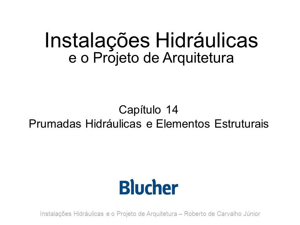 Instalações Hidráulicas e o Projeto de Arquitetura Capítulo 14 Prumadas Hidráulicas e Elementos Estruturais Instalações Hidráulicas e o Projeto de Arq