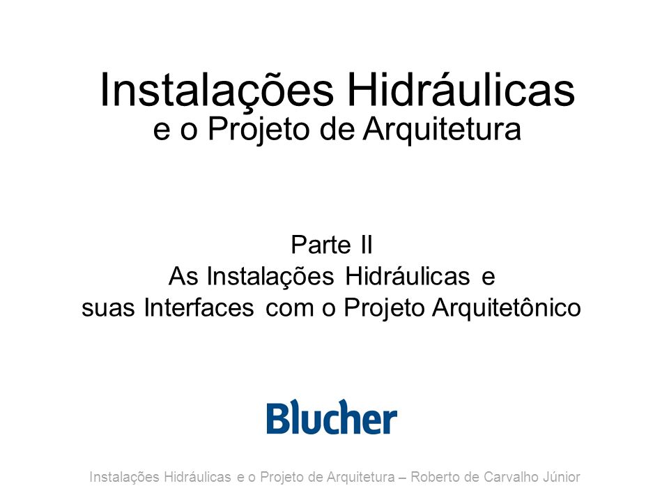 Instalações Hidráulicas e o Projeto de Arquitetura Parte II As Instalações Hidráulicas e suas Interfaces com o Projeto Arquitetônico Instalações Hidrá
