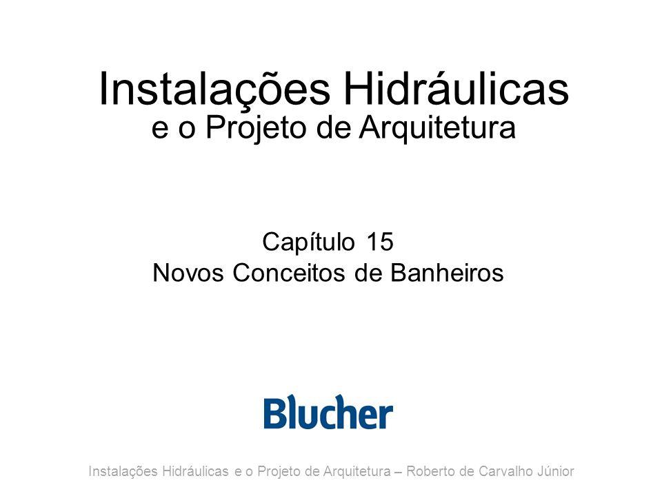 Instalações Hidráulicas e o Projeto de Arquitetura Capítulo 15 Novos Conceitos de Banheiros Instalações Hidráulicas e o Projeto de Arquitetura – Rober