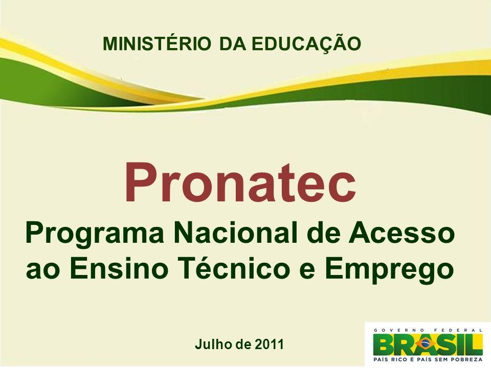 MINISTÉRIO DA EDUCAÇÃO Pronatec Programa Nacional de Acesso ao Ensino Técnico e Emprego Julho de 2011