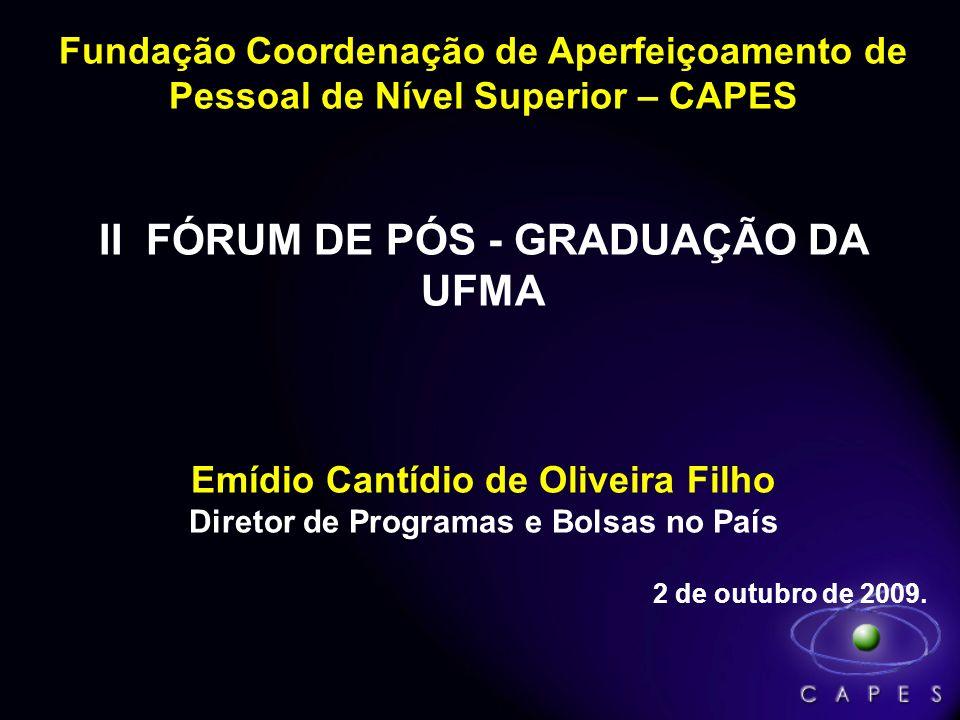 Fundação Coordenação de Aperfeiçoamento de CAPES Pessoal de Nível Superior – CAPES II FÓRUM DE PÓS - GRADUAÇÃO DA UFMA Emídio Cantídio de Oliveira Fil