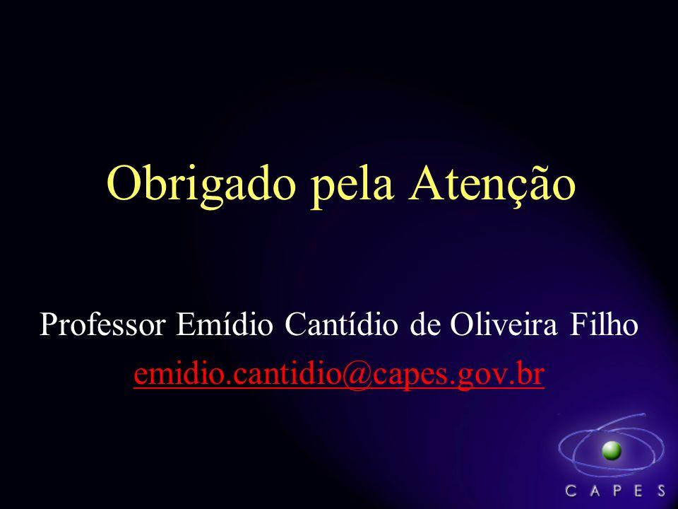 Obrigado pela Atenção Professor Emídio Cantídio de Oliveira Filho emidio.cantidio@capes.gov.br