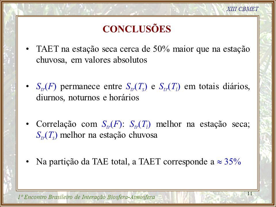 11 TAET na estação seca cerca de 50% maior que na estação chuvosa, em valores absolutos S tr (F) permanece entre S tr (T s ) e S tr (T i ) em totais d