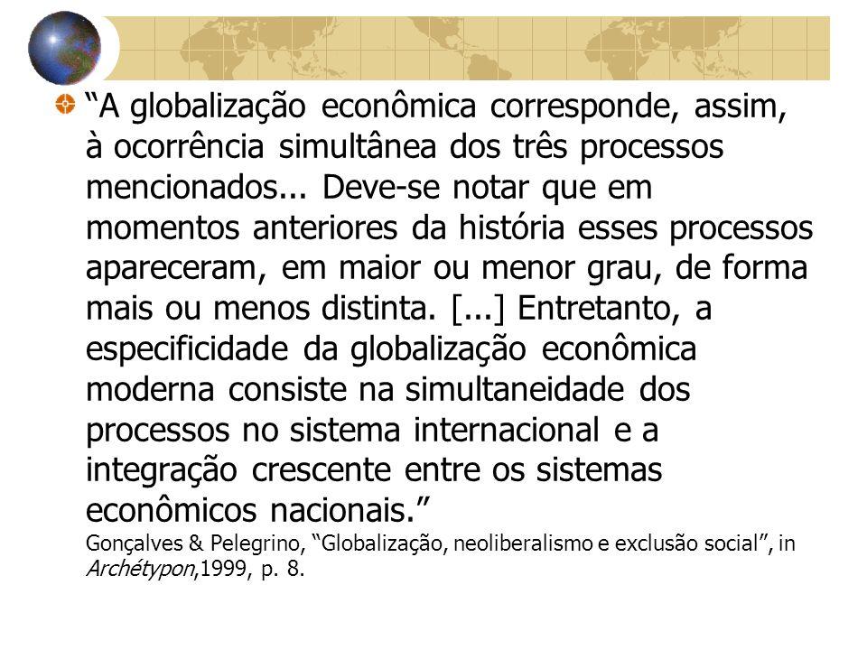A globalização econômica corresponde, assim, à ocorrência simultânea dos três processos mencionados... Deve-se notar que em momentos anteriores da his