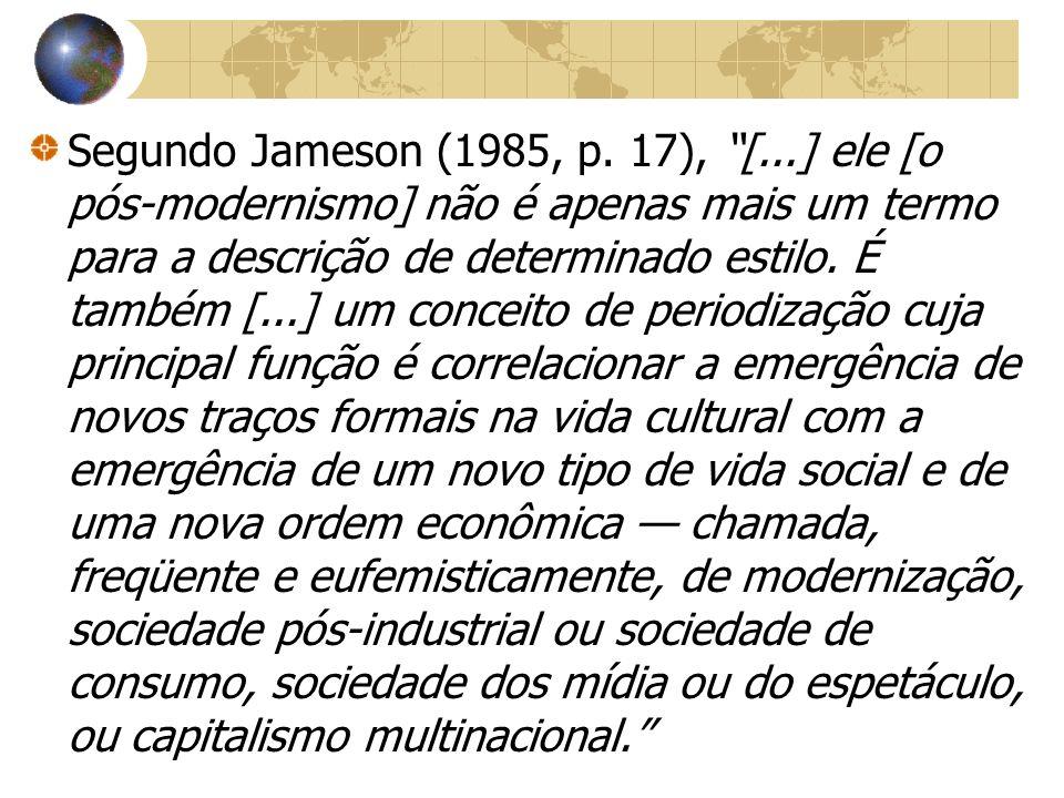 Segundo Jameson (1985, p. 17), [...] ele [o pós-modernismo] não é apenas mais um termo para a descrição de determinado estilo. É também [...] um conce