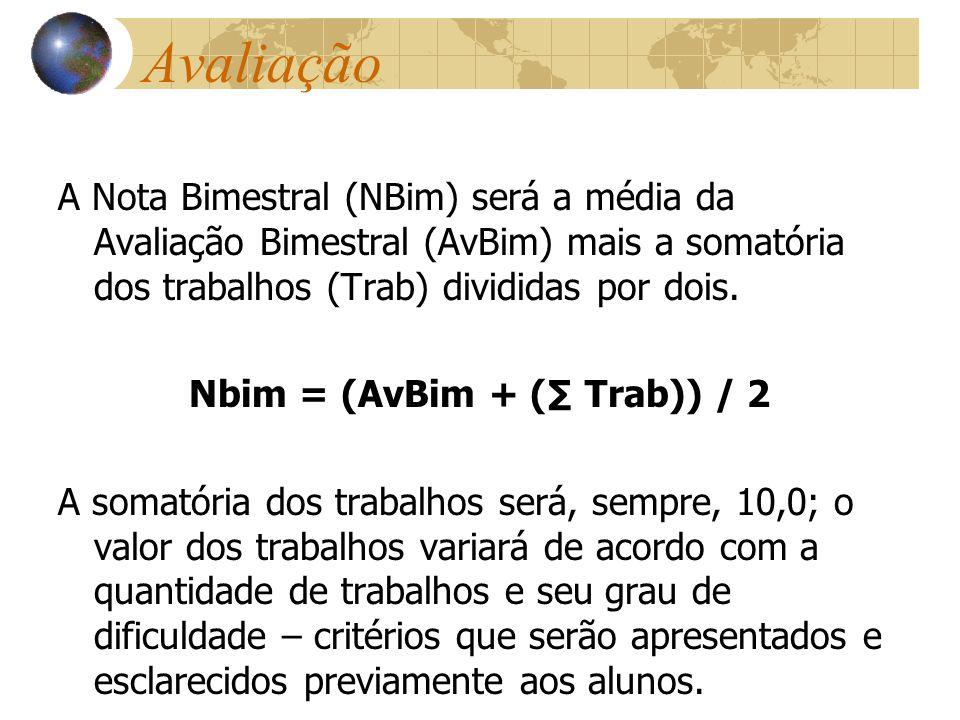 Avaliação A Nota Bimestral (NBim) será a média da Avaliação Bimestral (AvBim) mais a somatória dos trabalhos (Trab) divididas por dois. Nbim = (AvBim