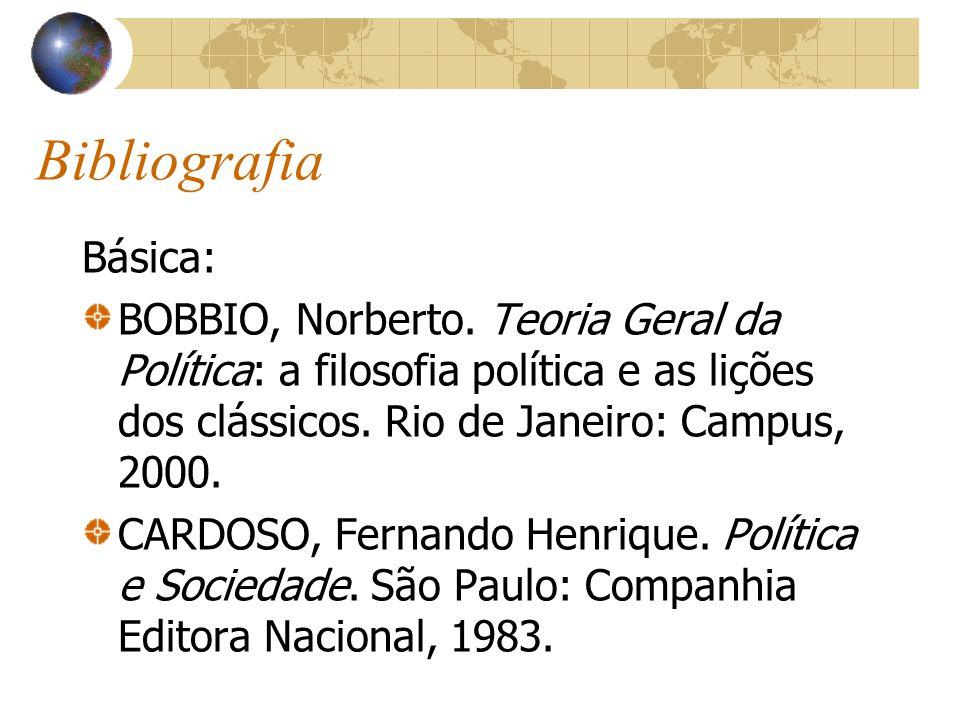 Bibliografia Básica: BOBBIO, Norberto. Teoria Geral da Política: a filosofia política e as lições dos clássicos. Rio de Janeiro: Campus, 2000. CARDOSO