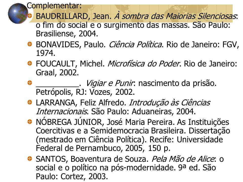 Complementar: BAUDRILLARD, Jean. À sombra das Maiorias Silenciosas: o fim do social e o surgimento das massas. São Paulo: Brasiliense, 2004. BONAVIDES