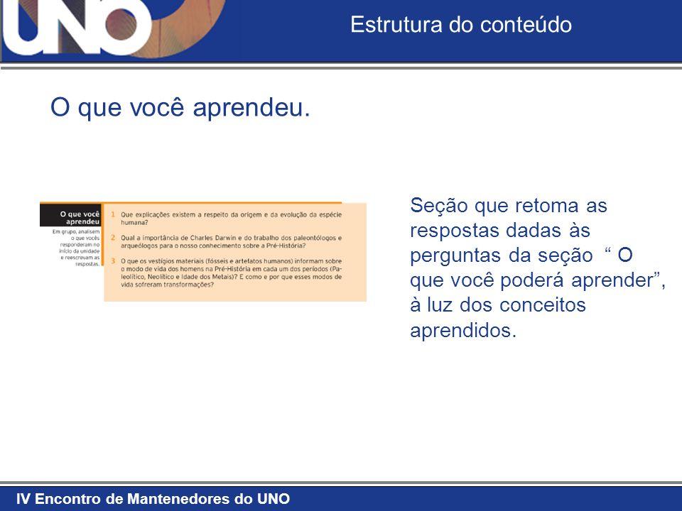 IV Encontro de Mantenedores do UNO Estrutura do conteúdo O que você aprendeu. Seção que retoma as respostas dadas às perguntas da seção O que você pod