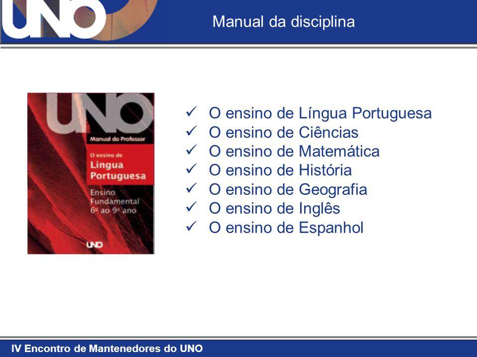 IV Encontro de Mantenedores do UNO Manual de Sala de Aula 28 volumes, quatro para cada Disciplina.