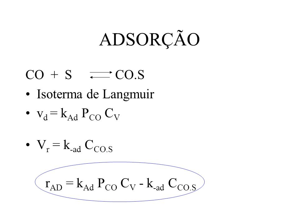 Decomposição do Cumeno Dessorção do benzeno r Des = k Des C B.S - k -Des P B C V r Des = k Des (C B.S - P B C V /K DesB ) como K adB = 1/ K desB r Des = k Des (C B.S - K adB P B C V )