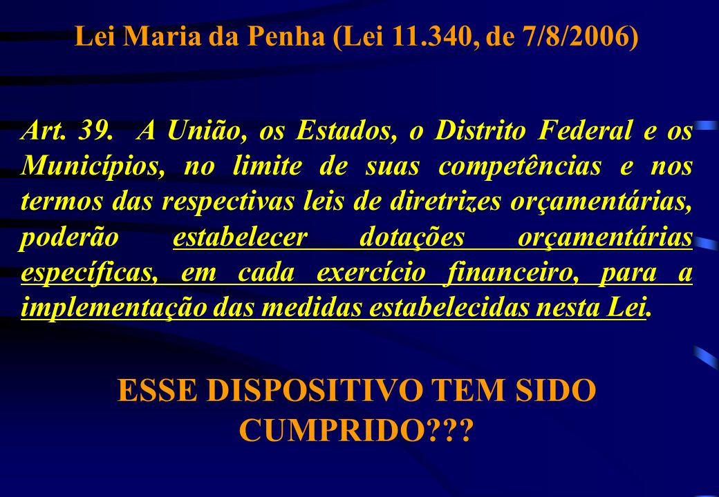 Lei Maria da Penha (Lei 11.340, de 7/8/2006) Art. 39. A União, os Estados, o Distrito Federal e os Municípios, no limite de suas competências e nos te