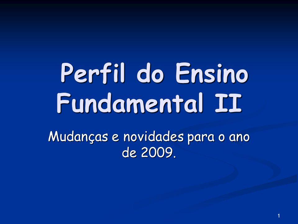 1 Perfil do Ensino Fundamental II Perfil do Ensino Fundamental II Mudanças e novidades para o ano de 2009.