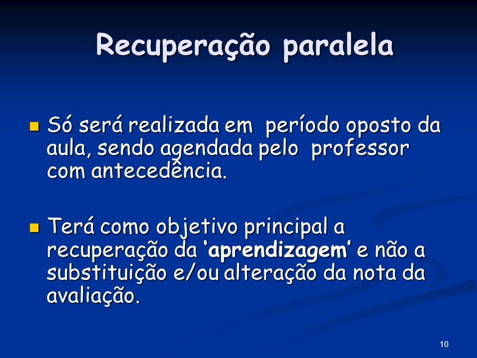 10 Recuperação paralela Recuperação paralela Só será realizada em período oposto da aula, sendo agendada pelo professor com antecedência. Só será real